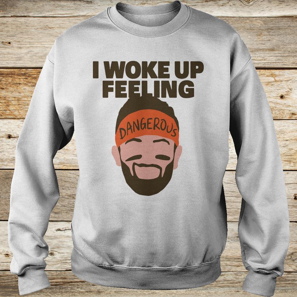Best Price I woke up feeling Baker Mayfield Dangerous shirt Sweatshirt Unisex