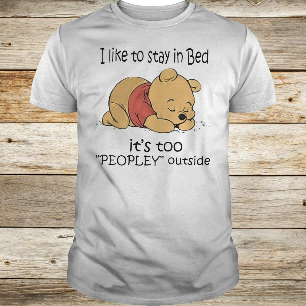 Best price Pooh Bear I like to stay in bed It's too peopley outside shirt Classic Guys / Unisex Tee
