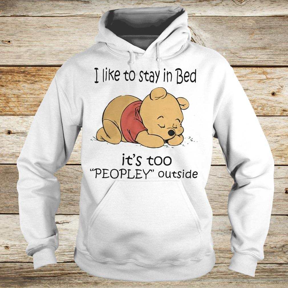 Best price Pooh Bear I like to stay in bed It's too peopley outside shirt Hoodie
