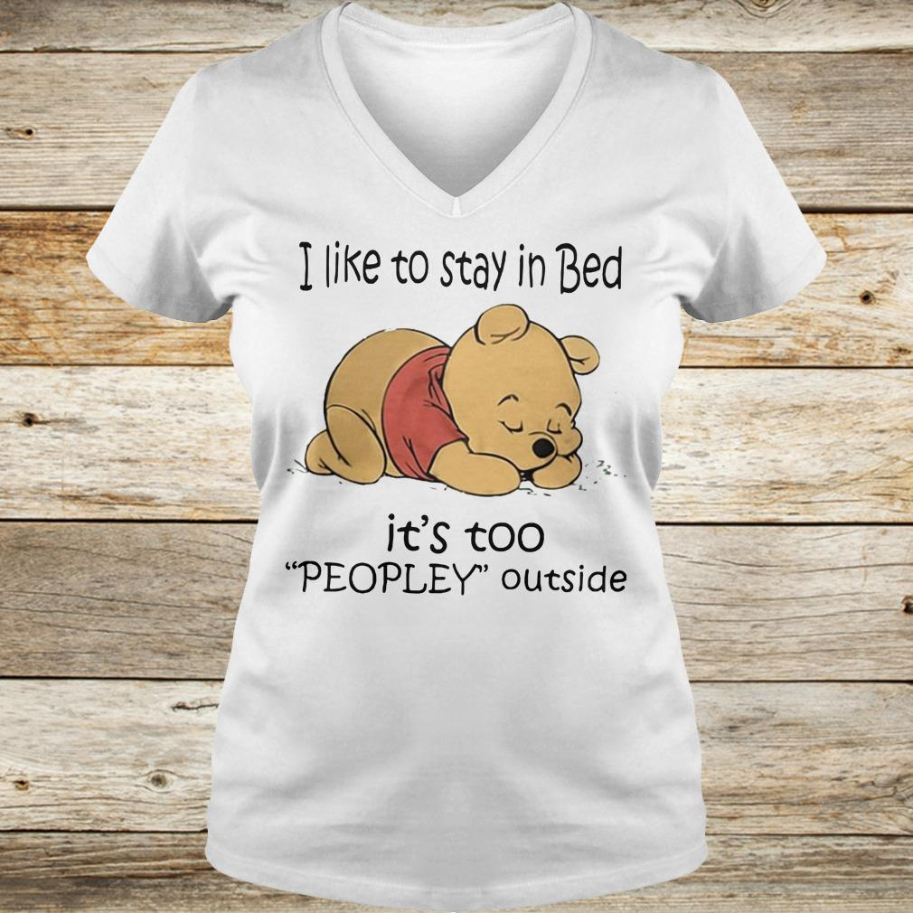 Best price Pooh Bear I like to stay in bed It's too peopley outside shirt Ladies V-Neck