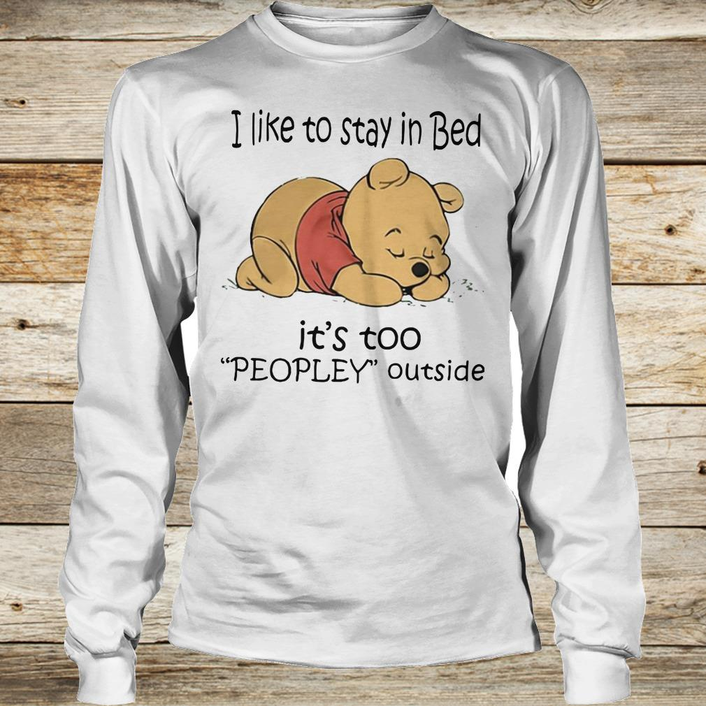 Best price Pooh Bear I like to stay in bed It's too peopley outside shirt Longsleeve Tee Unisex