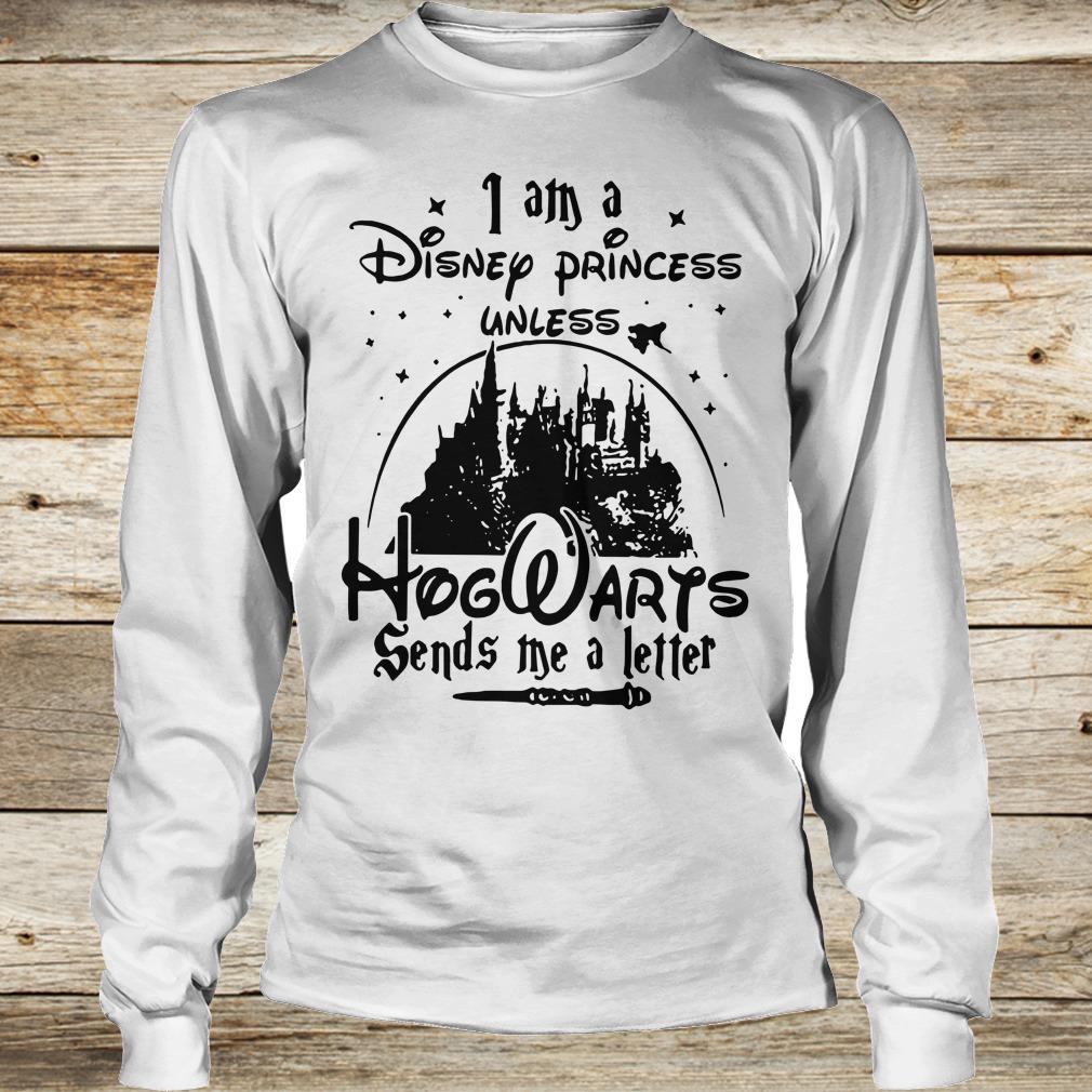 Cute I am a Disney princess unless Hogwarts sends me a letter shirt Longsleeve Tee Unisex