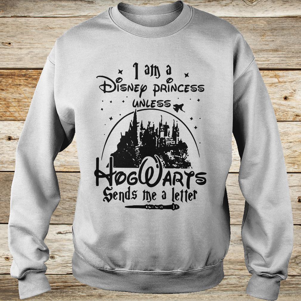 Cute I am a Disney princess unless Hogwarts sends me a letter shirt Sweatshirt Unisex