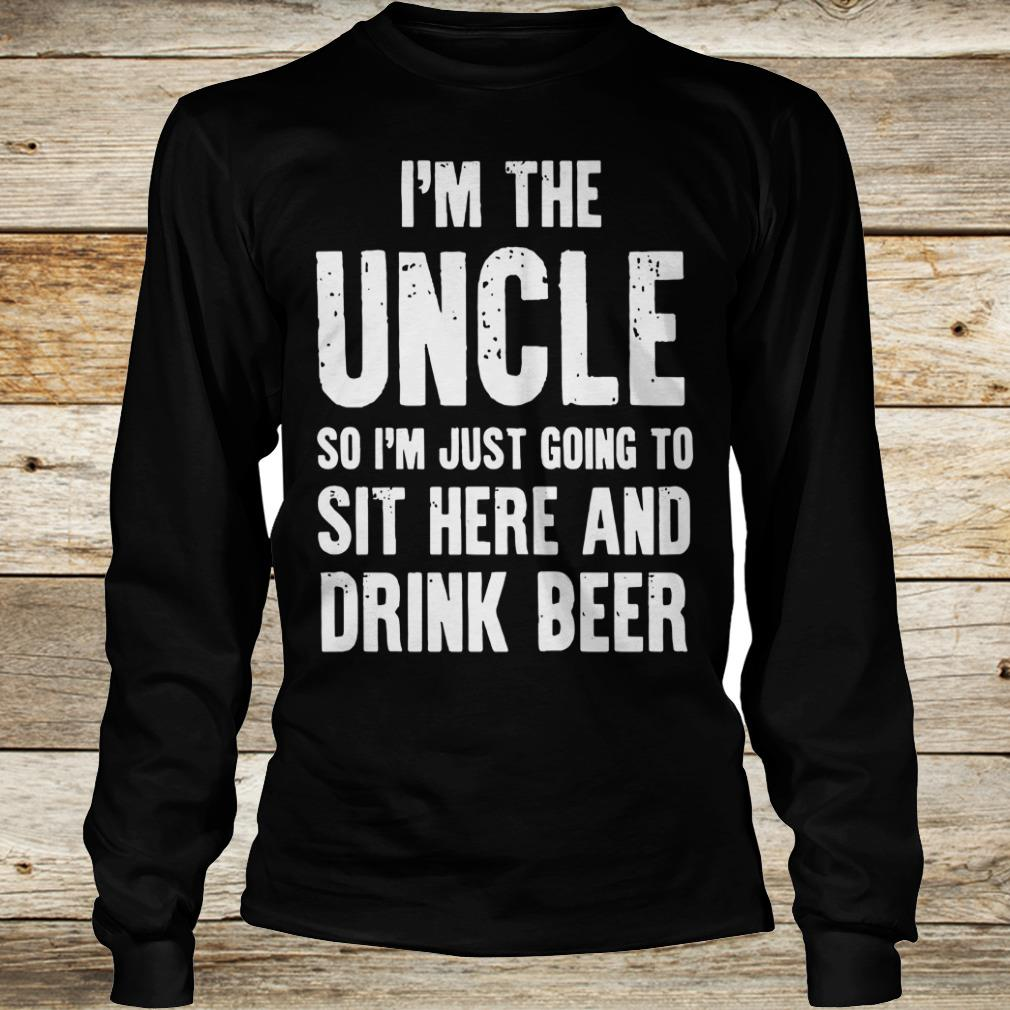 Cute I'm the uncle so I'm just going to sit here and drink beer shirt Longsleeve Tee Unisex