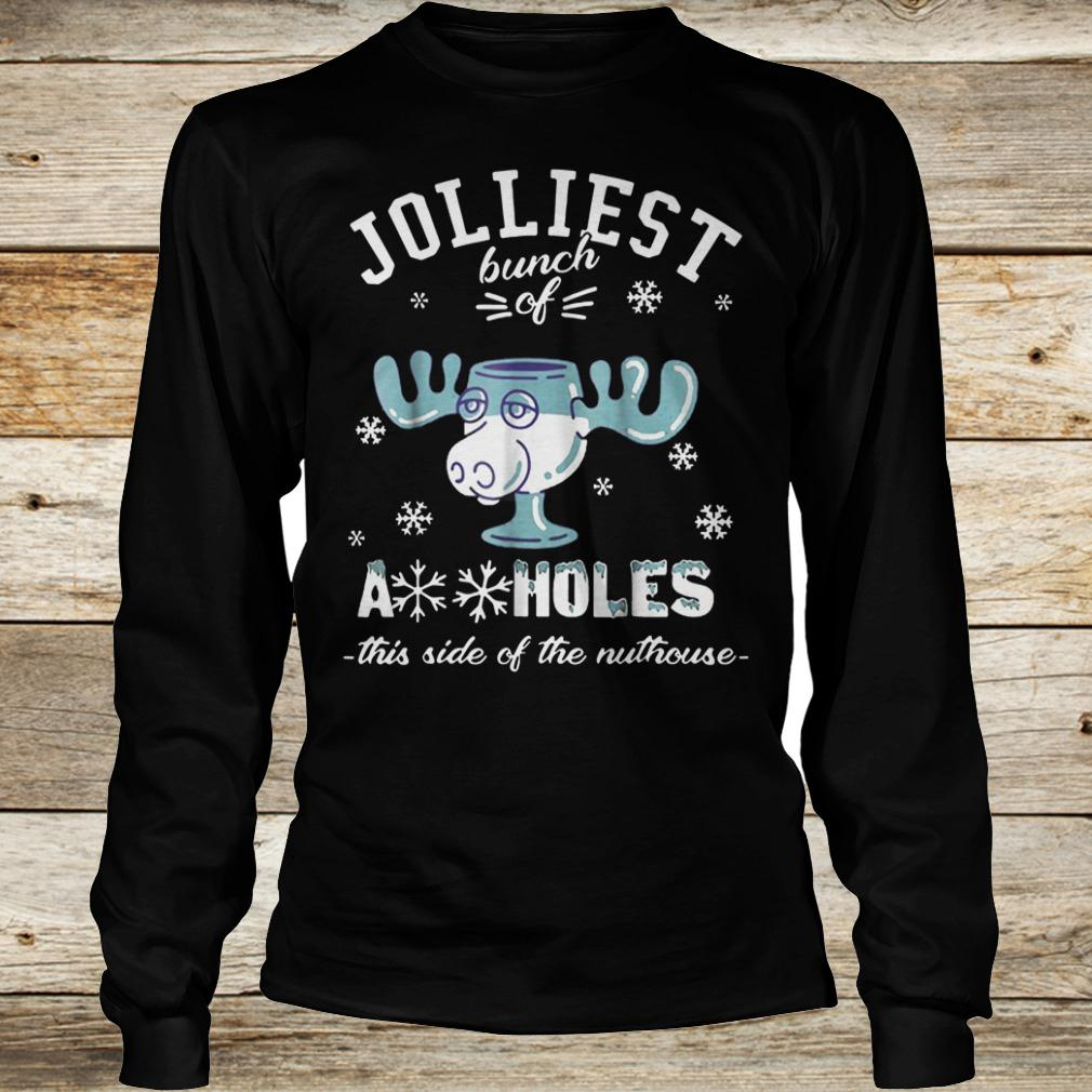 Jolliest bunch of Assholes this side of the nuthouse shirt Longsleeve Tee Unisex