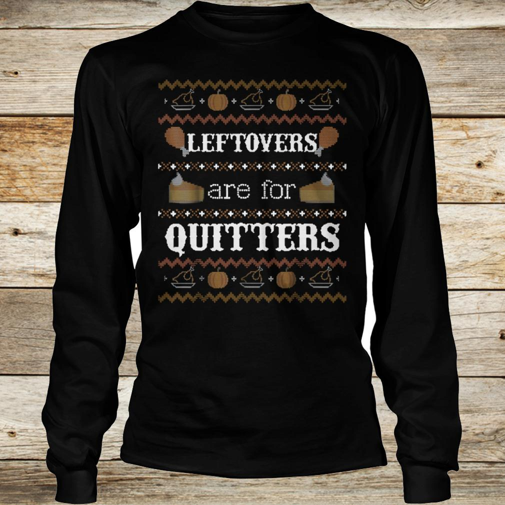 Leftovers are for quitters sweater shirt Longsleeve Tee Unisex
