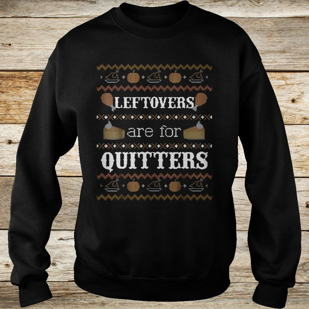 Leftovers are for quitters sweater shirt Sweatshirt Unisex