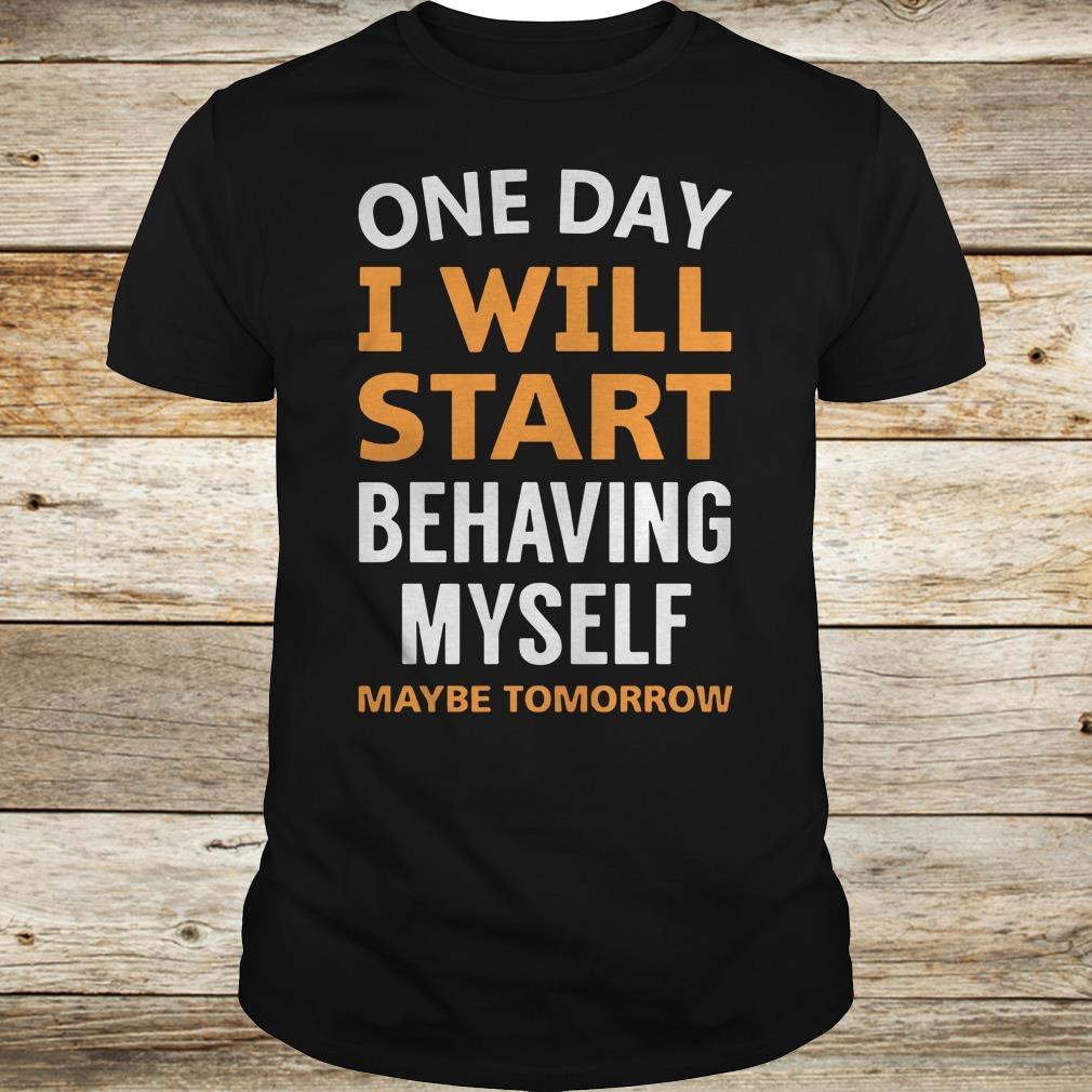 Nice One day i will start behaving myself shirt Classic Guys / Unisex Tee