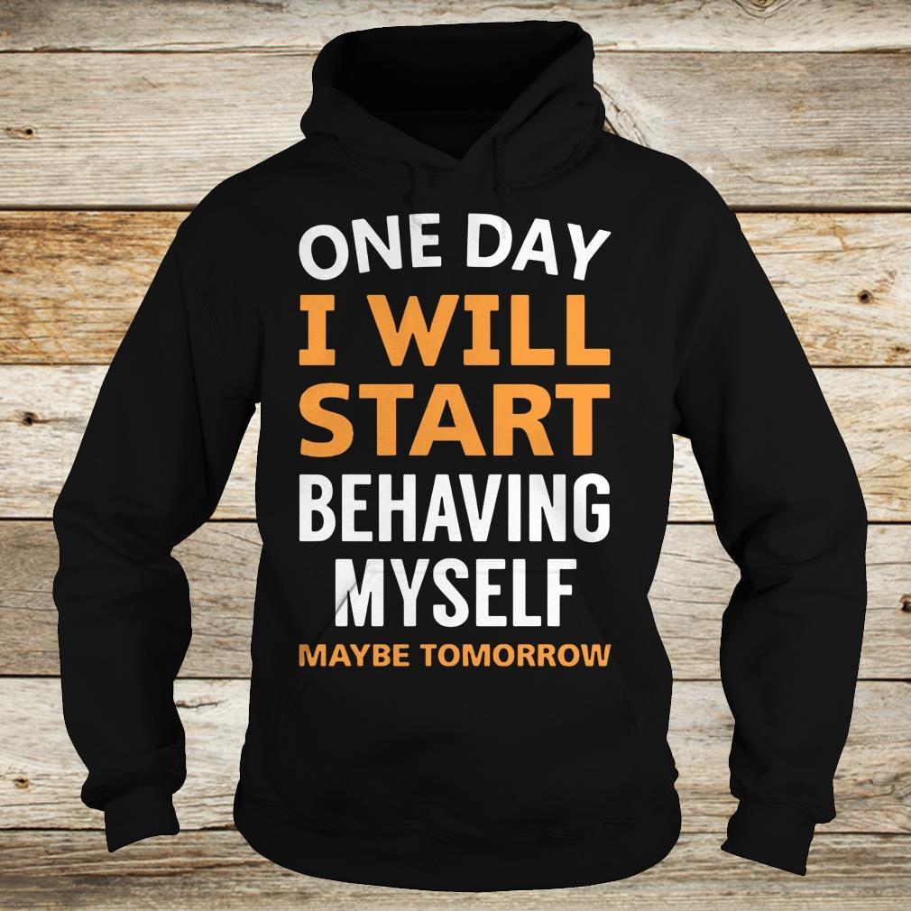 Nice One day i will start behaving myself shirt Hoodie
