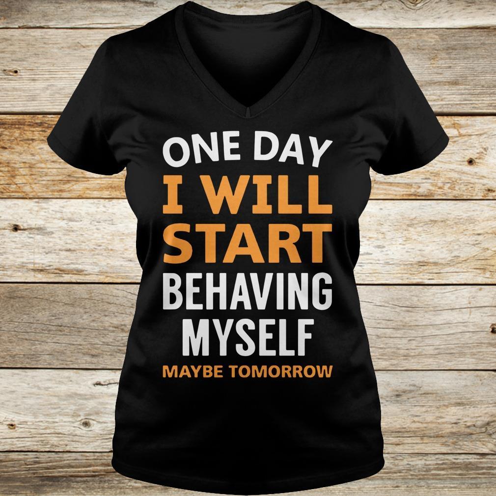 Nice One day i will start behaving myself shirt Ladies V-Neck