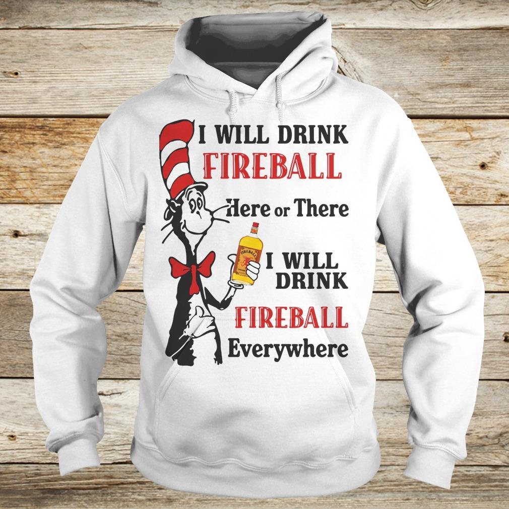 Official Dr Seuss I will drink Fireball Whiskey here or there shirt hoodie Hoodie