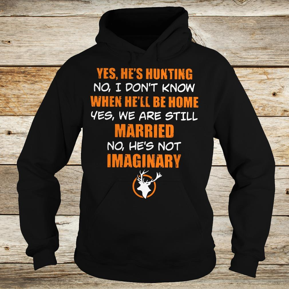 Original He's hunting When he'll be home We are still married He's not Imaginary shirt