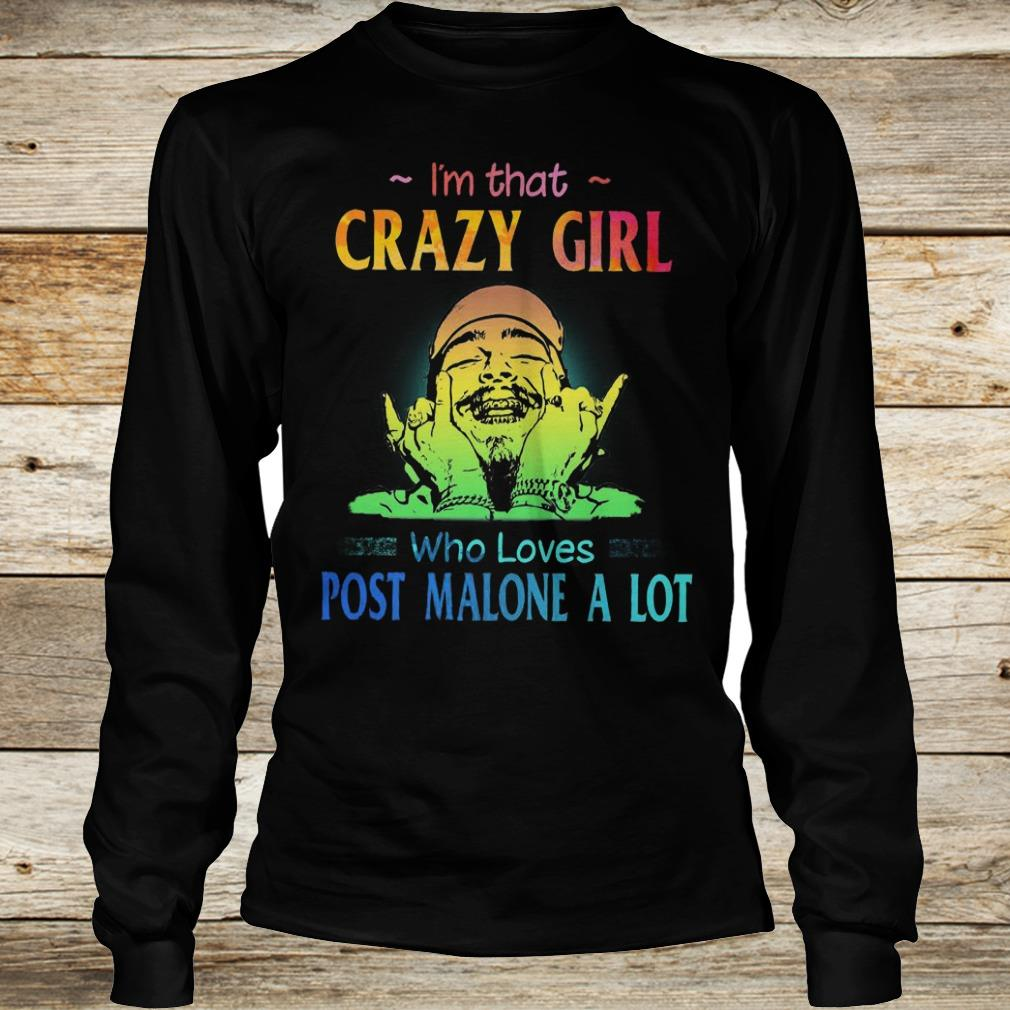 Original I'm that crazy girl who loves post malone a lot shirt Longsleeve Tee Unisex