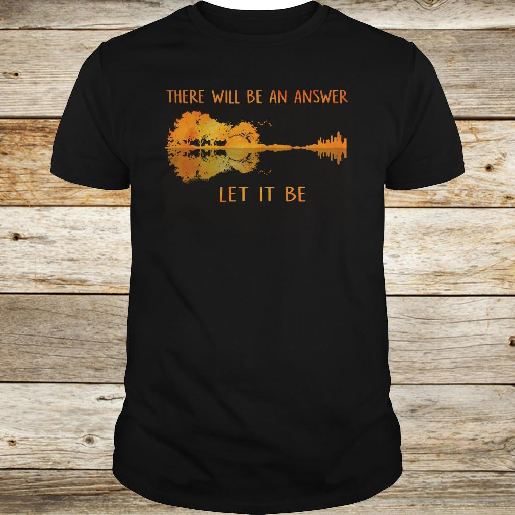 Original There will be an answer let it be guitar lake shadow shirt Classic Guys / Unisex Tee