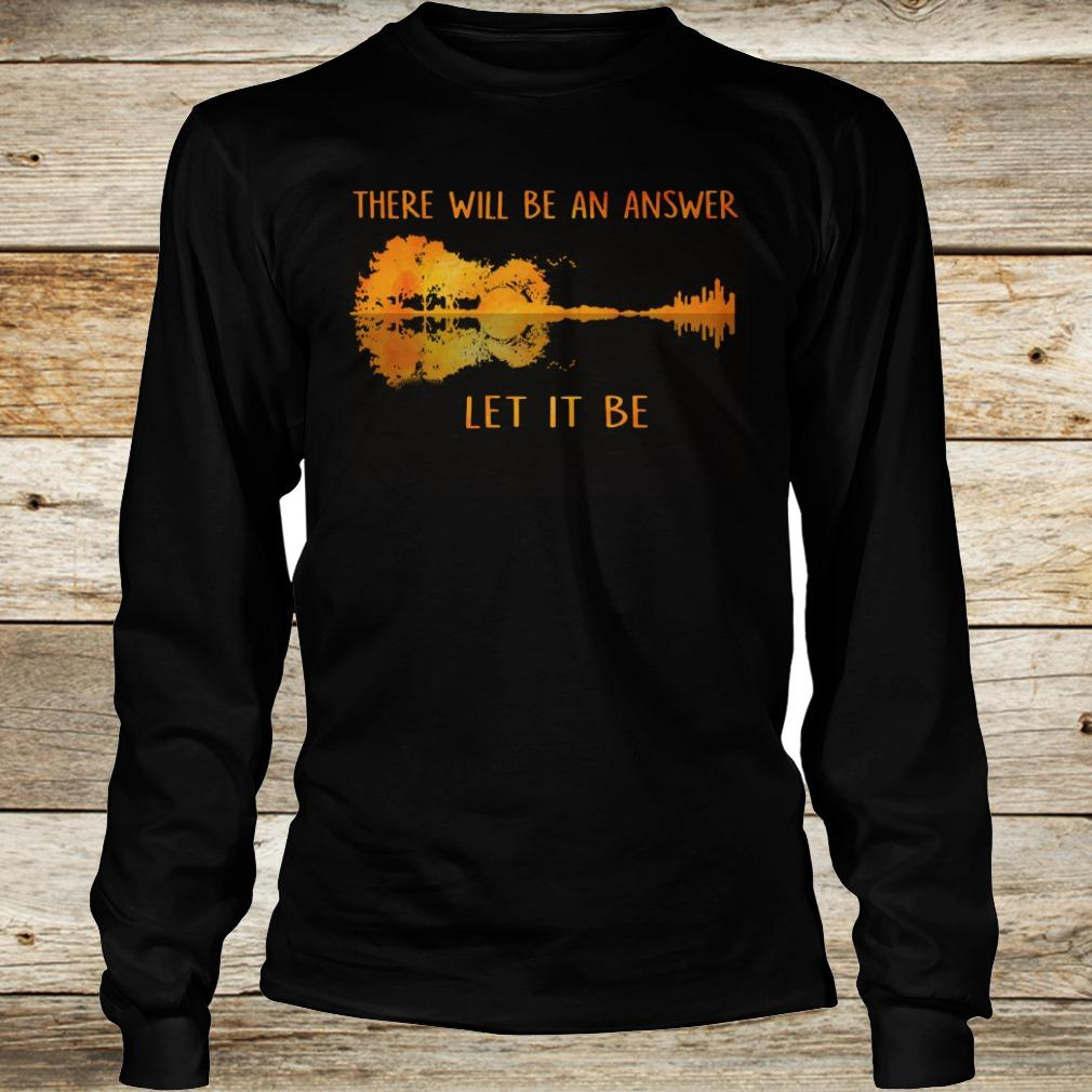 Original There will be an answer let it be guitar lake shadow shirt Longsleeve Tee Unisex