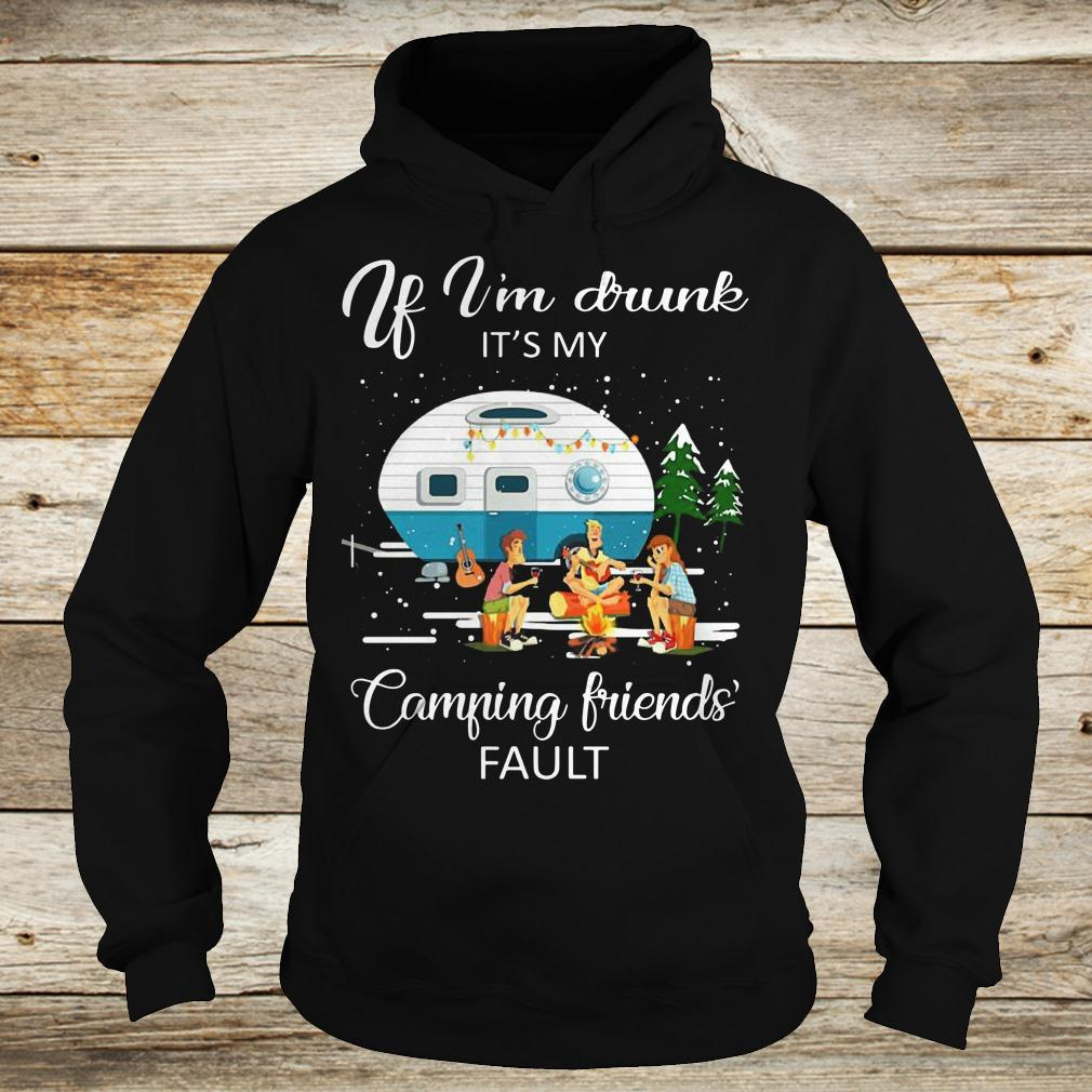 Premium If I'm drunk It's my camping friends fault shirt Hoodie