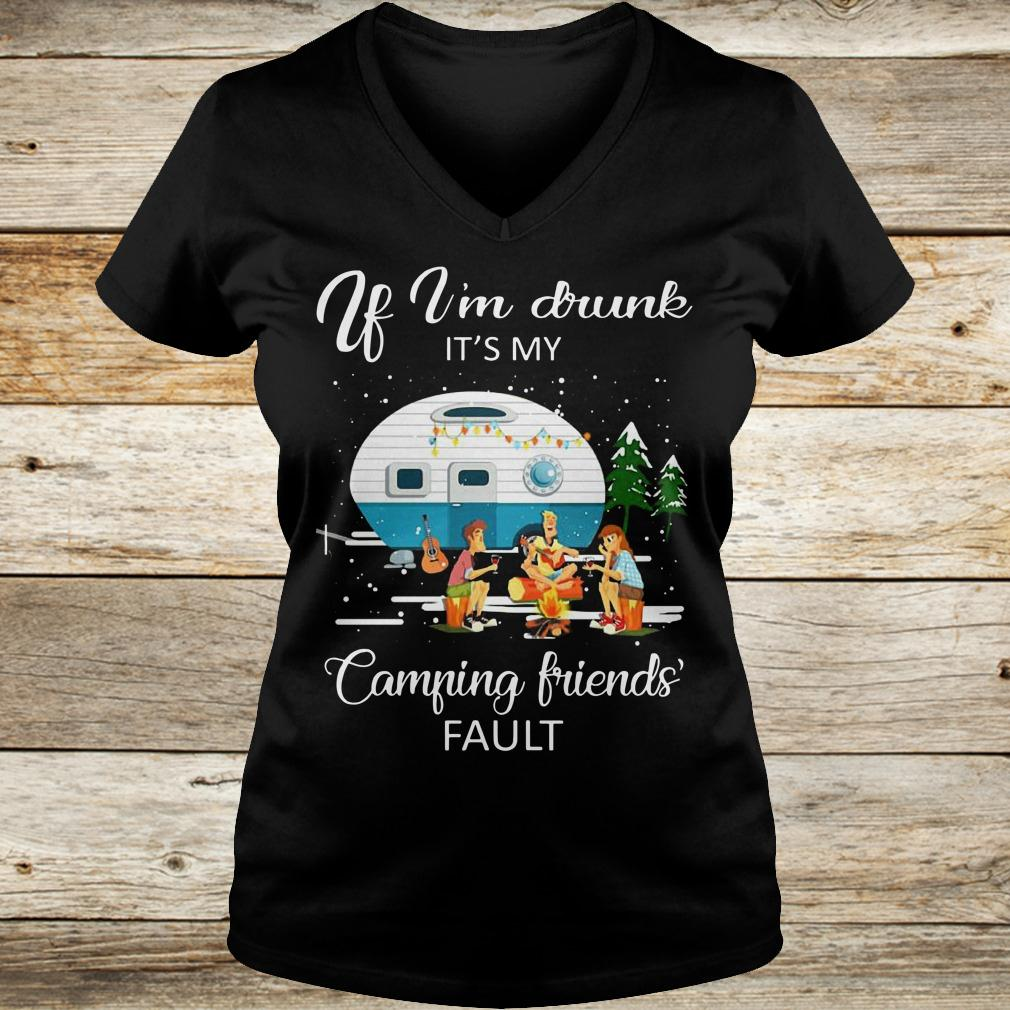 Premium If I'm drunk It's my camping friends fault shirt Ladies V-Neck