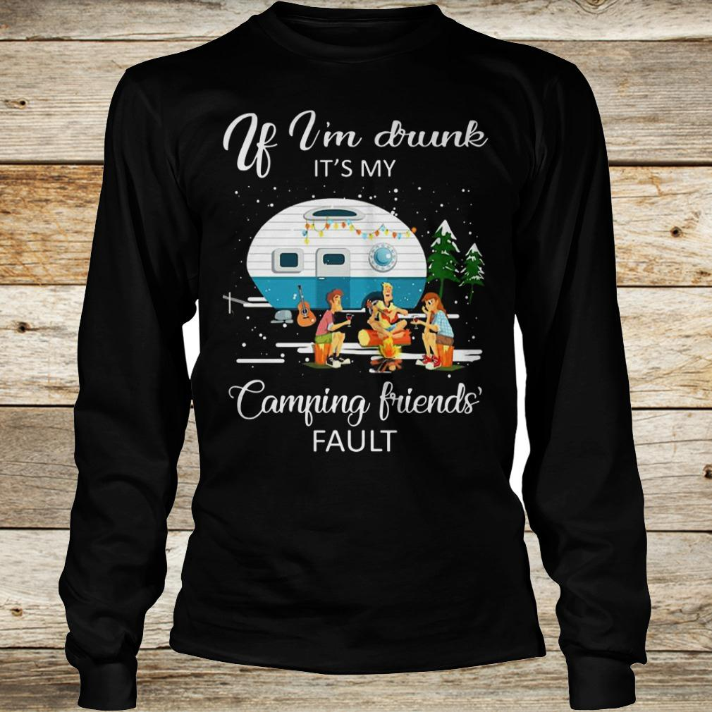 Premium If I'm drunk It's my camping friends fault shirt Longsleeve Tee Unisex