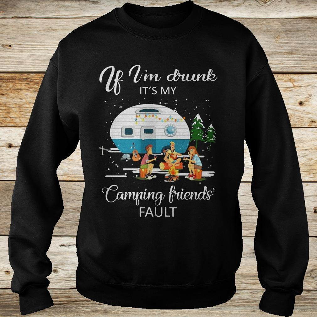 Premium If I'm drunk It's my camping friends fault shirt