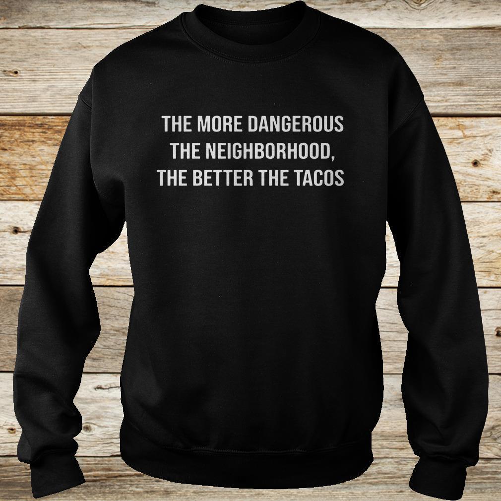 Premium The more dangerous the neighborhood the better the tacos shirt Sweatshirt Unisex