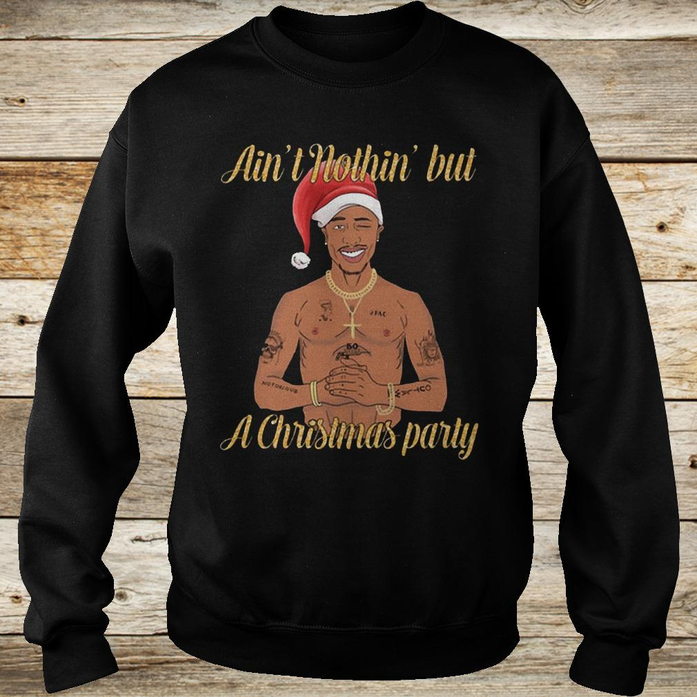 Premium Tupac Ain't nothin' but a christmas party shirt Sweatshirt Unisex