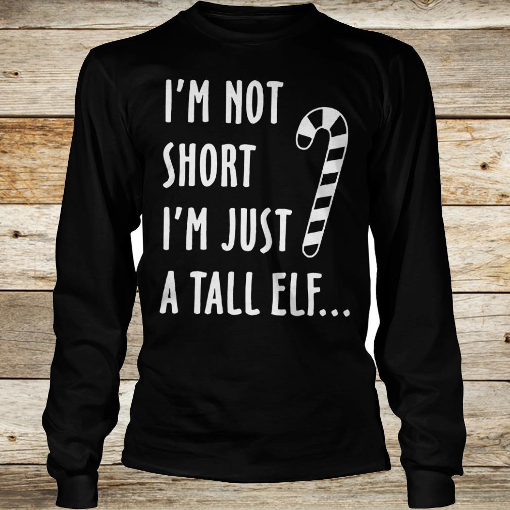 Top I'm not short I'm just a tall elf shirt Longsleeve Tee Unisex