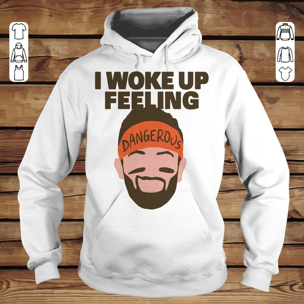 Funny I woke up feeling Baker Mayfield Dangerous shirt sweatshirt Hoodie
