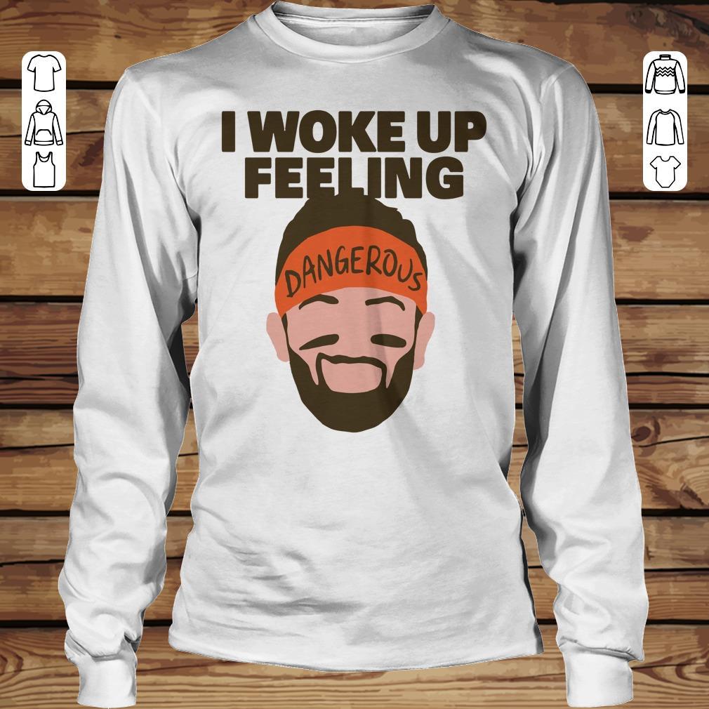Funny I woke up feeling Baker Mayfield Dangerous shirt sweatshirt Longsleeve Tee Unisex