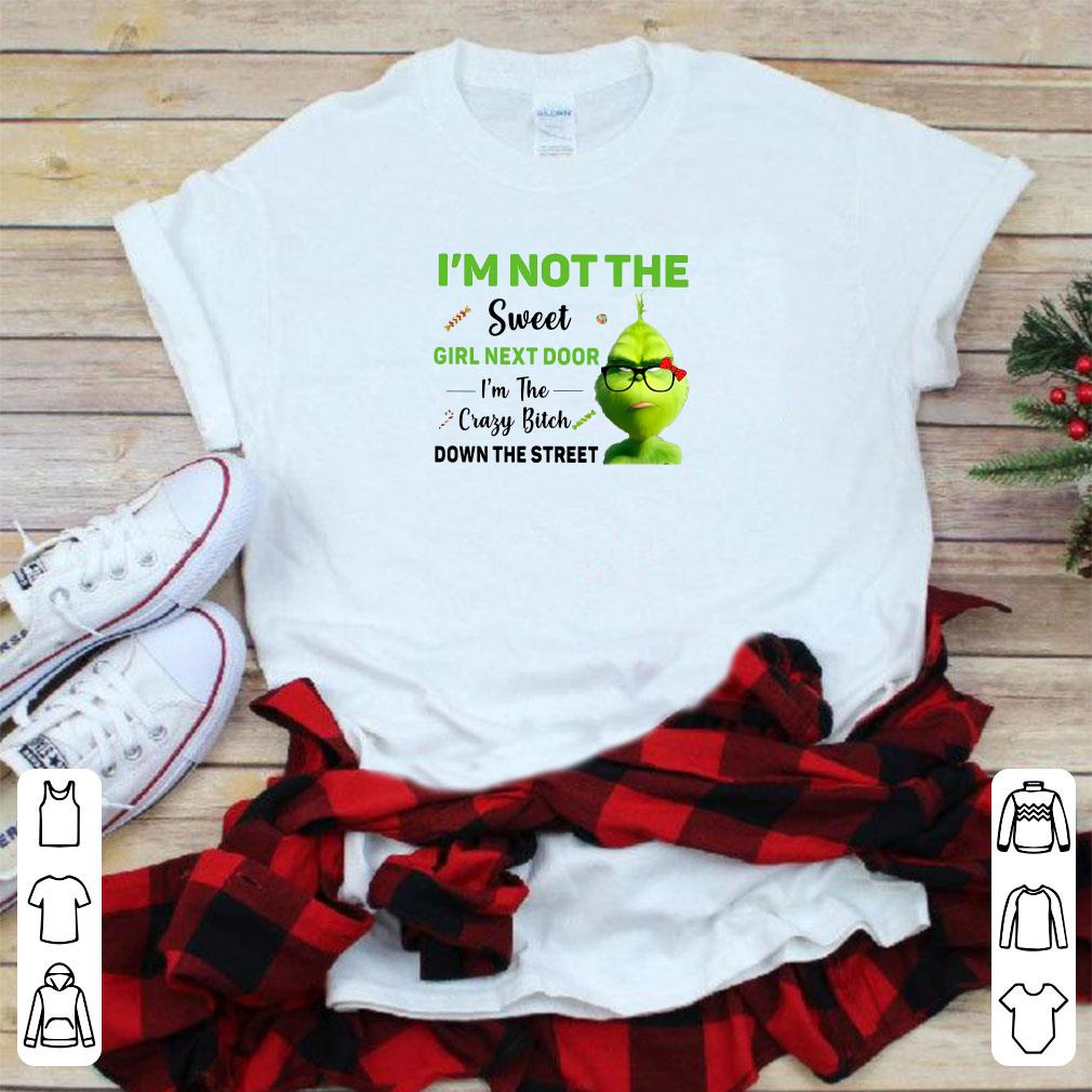 d90fea2f Grinch I M Not The Sweet Girl Next Door I M The Crazy Bitch Down The Street  Shirt