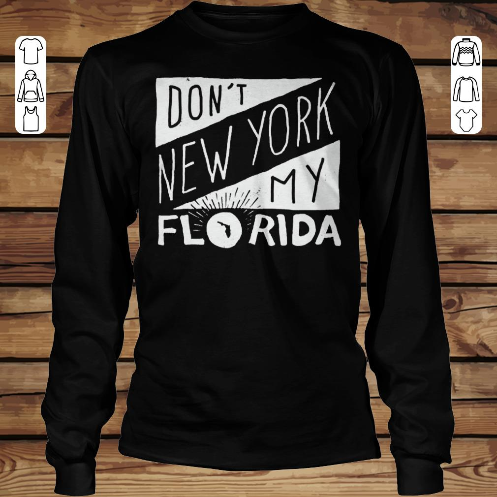 Top Don't New York My Florida Shirt longsleeve Longsleeve Tee Unisex