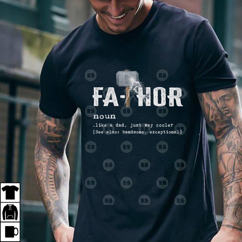 f31500f6 Awesome Father day Fathor mjolnir thunder like a dad just way cooler shirt