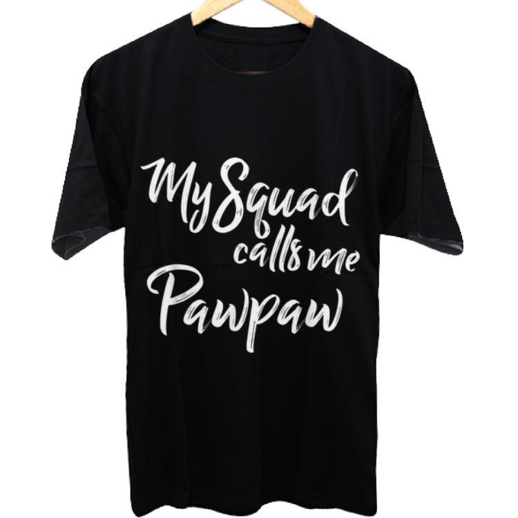 Awesome Father's Day My Squad Calls Me Pawpaw shirt