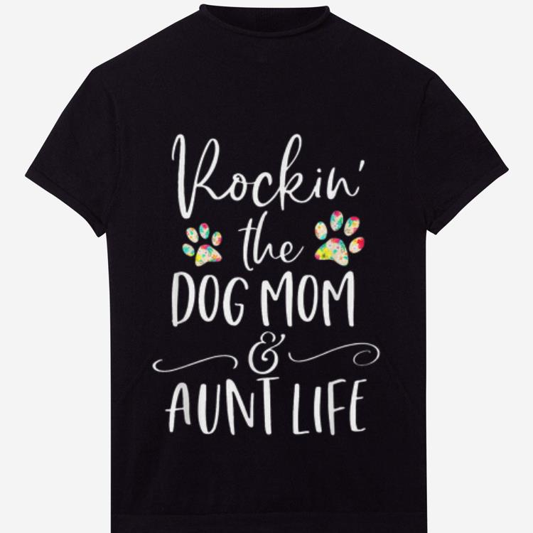 Awesome Rockin The Dog Mom And Aunt Life Dog Paw Shirt 1 1.jpg