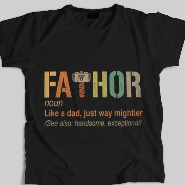 Awesome Thor Fathor Like A Dad Just Way Mightier Shirt 1 1.jpg