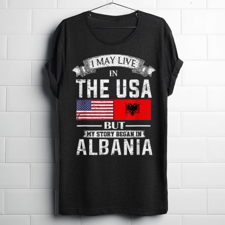 I May Live In Usa But My Story Began In Albania Shirt 1 1.jpg