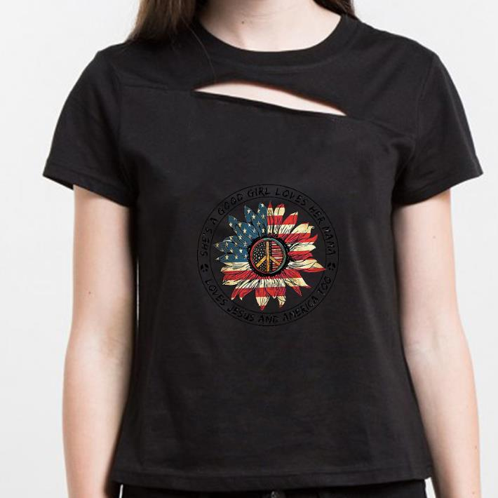 Official Flower Peace Sign She S A Good Girl Loves Her Mama Loves Jesus And America Flag Shirt 3 1.jpg