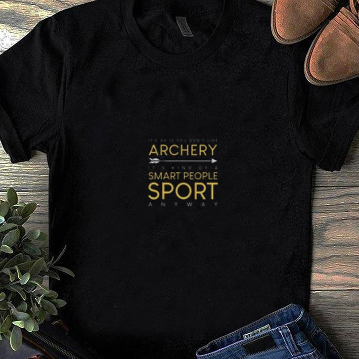 Premium It's Ok If You Don't Like Archery It's Kind Of A Smart People Sport Anyway Shirt