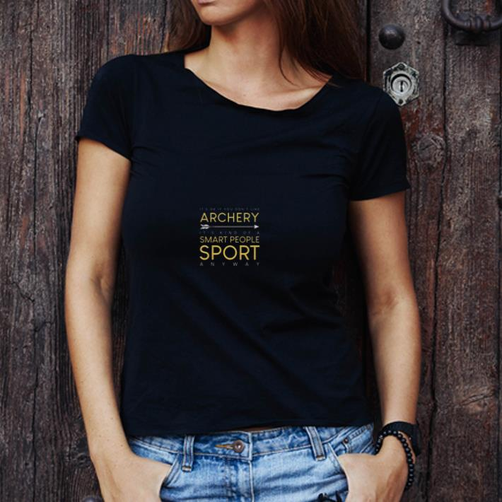 Premium It S Ok If You Don T Like Archery It S Kind Of A Smart People Sport Anyway Shirt 3 1.jpg
