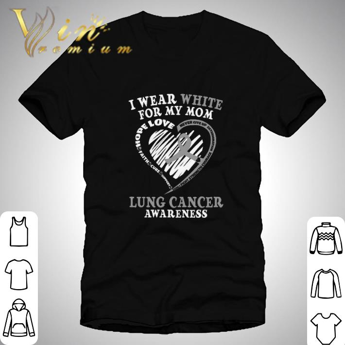 Awesome I Wear White For My Mom Lung Cancer Awareness Shirt 1 1.jpg