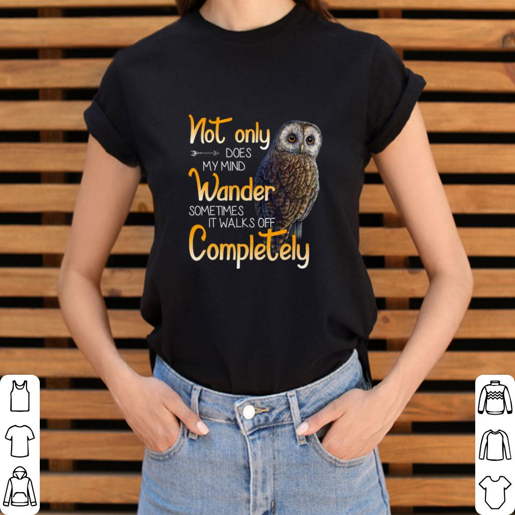Awesome Owl Not Only Does My Mind Wander Sometimes It Walks Off Complete Shirt 3 1.jpg