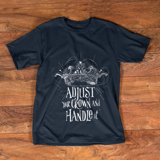 Hot Adjust Your Crown And Handle It Shirt 1 1.jpg