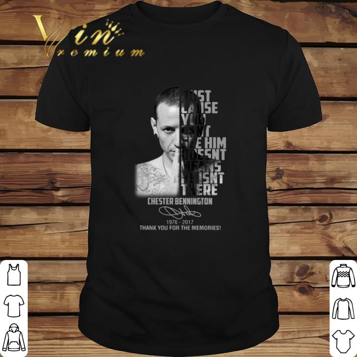 Premium Chester Bennington Just Cause Can T See Him Doesn T Means Shirt 1 1.jpg