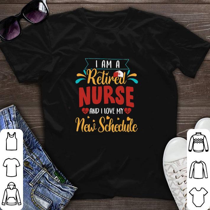 Premium I Am A Retired Nurse And I Love My New Schedule Shirt 1 1.jpg