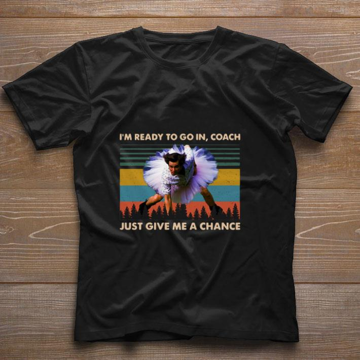 Premium Jim Carrey Im Ready To Go In Coach Just Give Me A Chance Vintage Shirt 1 1.jpg