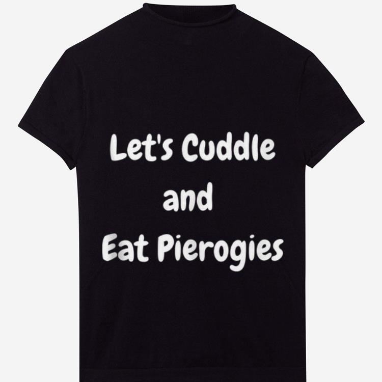 Premium Let S Cuddle And Eat Pierogies Shirt 1 1.jpg