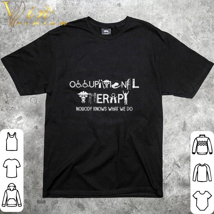 Premium Occupational Therapy Nobody Knows What We Do Shirt 1 1.jpg