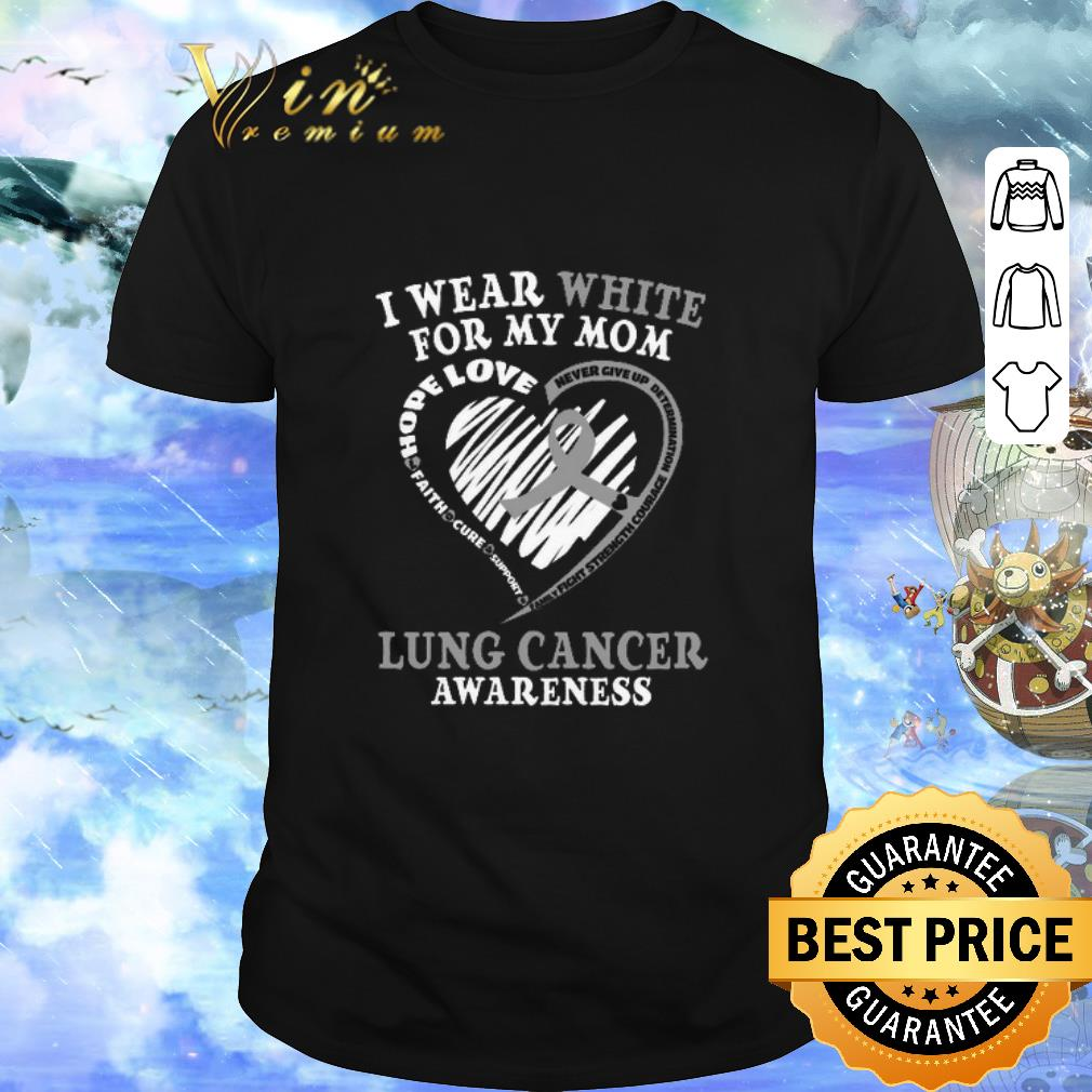 Top I Wear White For My Mom Lung Cancer Awareness Shirt 1 1.jpg