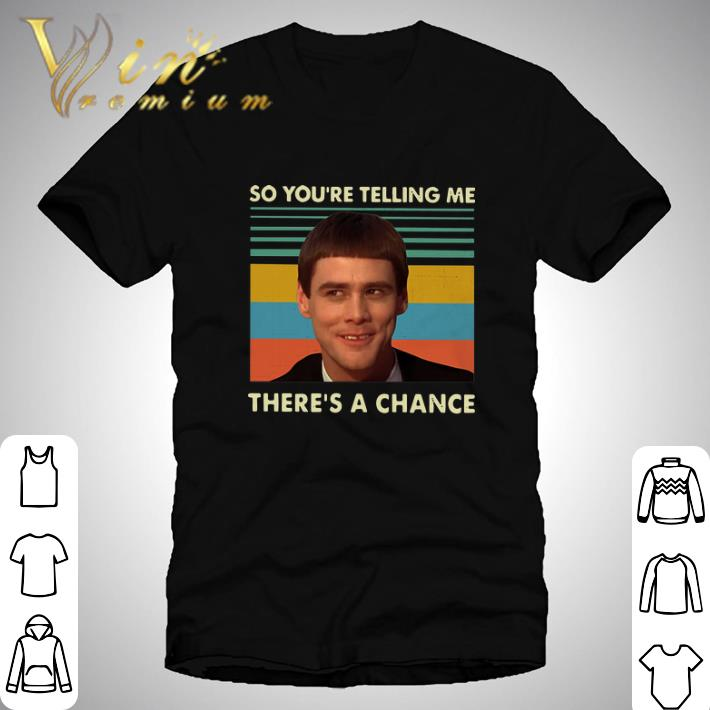 Top Jim Carrey So You Re Telling Me There S A Chance Vintage Shirt 1 1 1.jpg