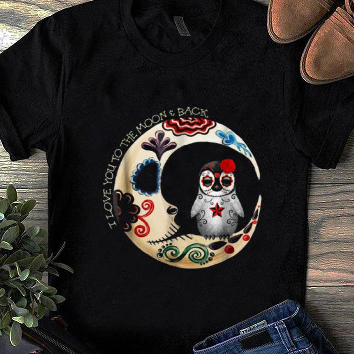 Top Penguin Sugar Skull Love You To The Moon Back Halloween Shirt 1 1.jpg