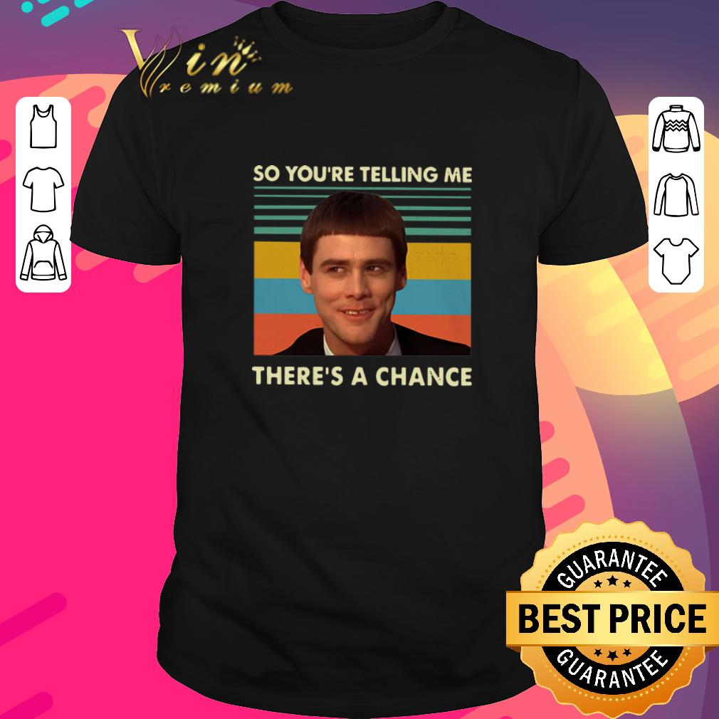 Funny Jim Carrey So You Re Telling Me There S A Chance Vintage Shirt 1 1.jpg